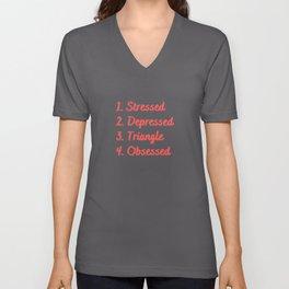 Stressed. Depressed. Triangle. Obsessed. Unisex V-Neck