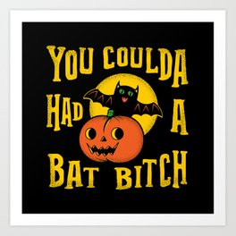 You Coulda Had A Bat B Art Print