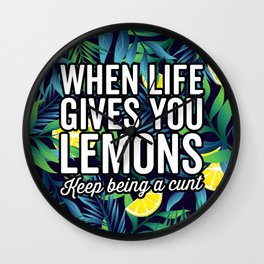 When Life Gives You Lemons, Keep Being A Cunt Wall Clock
