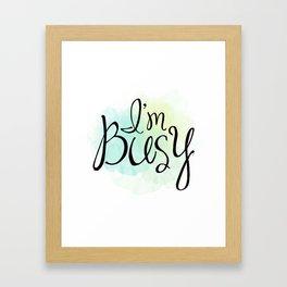 I'm Busy Framed Art Print
