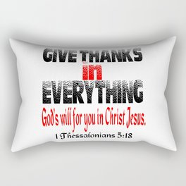 1 Thessalonians 5:18 give thanks in everything... Rectangular Pillow