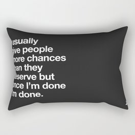 I Usually Give People More Chances Than They Deserve Rectangular Pillow