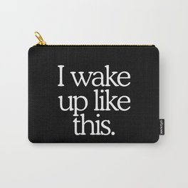 I wake up like this Carry-All Pouch