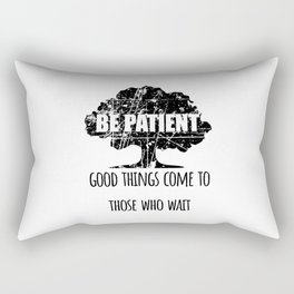 Be Patient.Good things come to those who wait Rectangular Pillow