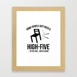 Some People Deserve A High-Five. In The Face. With A Chair. Framed Art Print
