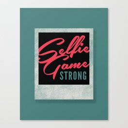 Selfie Game Strong Canvas Print