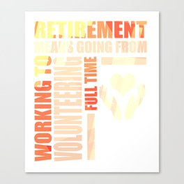Retirement Means Working To Volunteering Canvas Print
