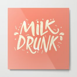 Milk Drunk Metal Print