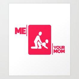 Your mother joke sex funny gift shirt Art Print
