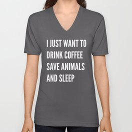 I JUST WANT TO DRINK COFFEE SAVE ANIMALS AND SLEEP (Black & White) Unisex V-Neck
