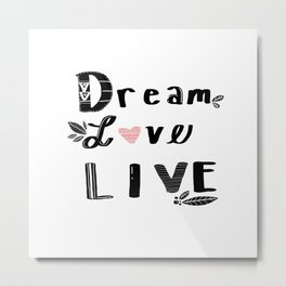 Dream, Love and Live Metal Print
