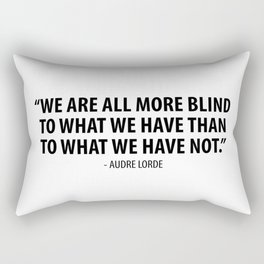 We are all more blind to what we have than to what we have not. - Audre Lorde Rectangular Pillow