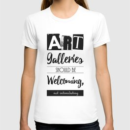Art Galleries Should Be Welcoming, Not Intimidating T-shirt