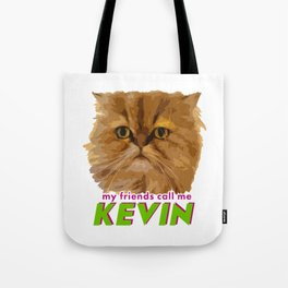 My friends call me Kevin Tote Bag