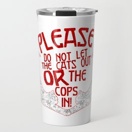 Please Don't Let The Cats Out Or The Cops In! Travel Mug