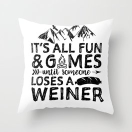 It's All Fun And Games Until Someone Loses A Weiner Throw Pillow