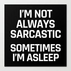 I'm Not Always Sarcastic Sometimes I'm Asleep (Black and White) Canvas Print