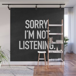 Sorry, I'm not listening Wall Mural