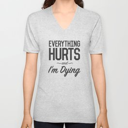 Everything Hurts and I'm Dying Unisex V-Neck