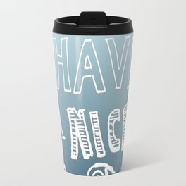 Have a nice day Travel Mug