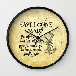 Have I gone mad? Alice in Wonderland Quote Wall Clock