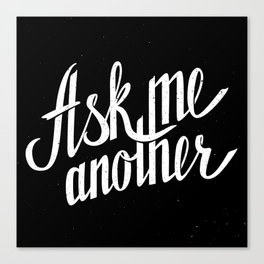 Ask me another Canvas Print