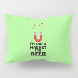 Like a Beer Magnet T-Shirt for all Ages Duq5z Pillow Sham