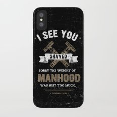 I SEE YOU SHAVED. SORRY THE WEIGHT OF MANHOOD WAS JUST TOO MUCH. iPhone X Slim Case