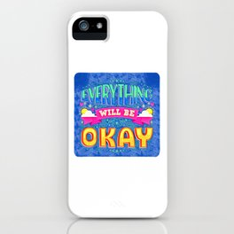 Everything Will Be Good iPhone Case