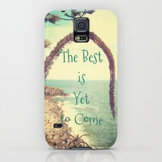 The Best is Yet to Come Slim Case Galaxy S5