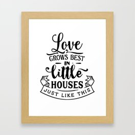 Lake House Love Always Grows Best In a Little House Like This Framed Art Print
