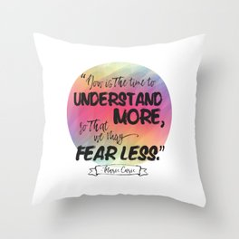 Understand More, Fear Less - Marie Curie Throw Pillow