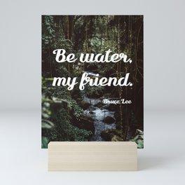 Be water, my friend (white) Mini Art Print