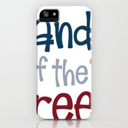 Indepence Day Land of the Free July 4th Shirt iPhone Case