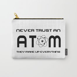 Never Trust an Atom They Make Up Everything Carry-All Pouch