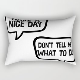 Have A Nice Day Don't Tell Me What To Do Rectangular Pillow