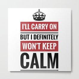 Keep Calm Carry On Parody  Metal Print
