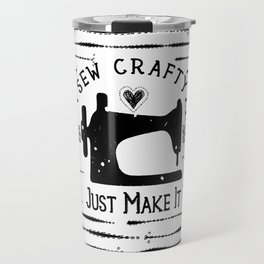 Sew Crafty - Just Make It - Do It Yourself - Travel Mug