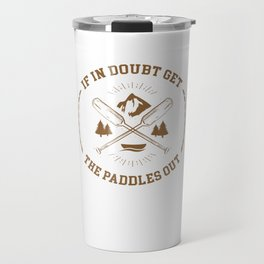 If In Doubt Get The Paddles Out Travel Mug