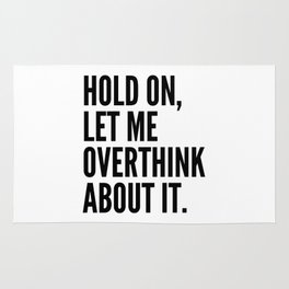 Hold On Let Me Overthink About It Rug