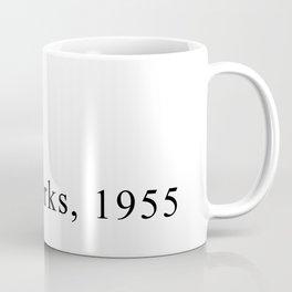 Nah. -Rosa Parks, 1955 Coffee Mug
