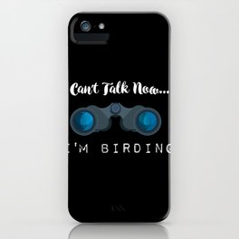 I can't talk now - I'm Birding iPhone Case