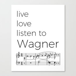 Live, love, listen to Wagner Canvas Print