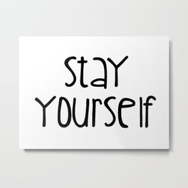 Stay Yourself Metal Print