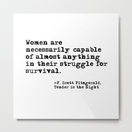 Women are necessarily capable of almost anything ― Fitzgerald quote Metal Print