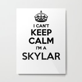 I cant keep calm I am a SKYLAR Metal Print
