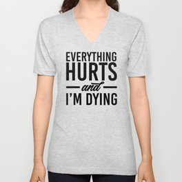 Everything hurts and I'm dying. Gym fitness workout running bodybuilding gifts Unisex V-Neck