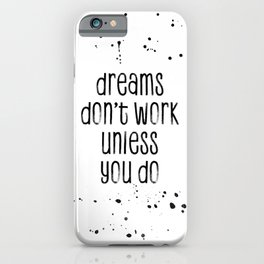 TEXT ART Dreams don't work unless you do iPhone Case