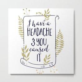 i have headache Metal Print