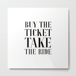 Buy the ticket, take the ride Metal Print